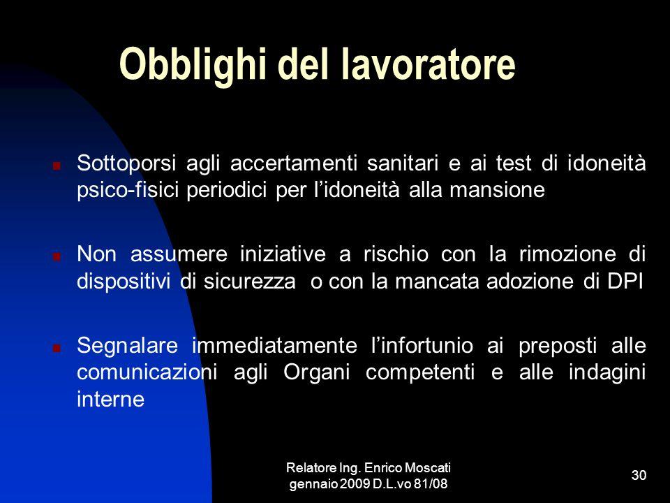 Relatore Ing. Enrico Moscati gennaio 2009 D.L.vo 81/08 30 Obblighi del lavoratore Sottoporsi agli accertamenti sanitari e ai test di idoneità psico-fi