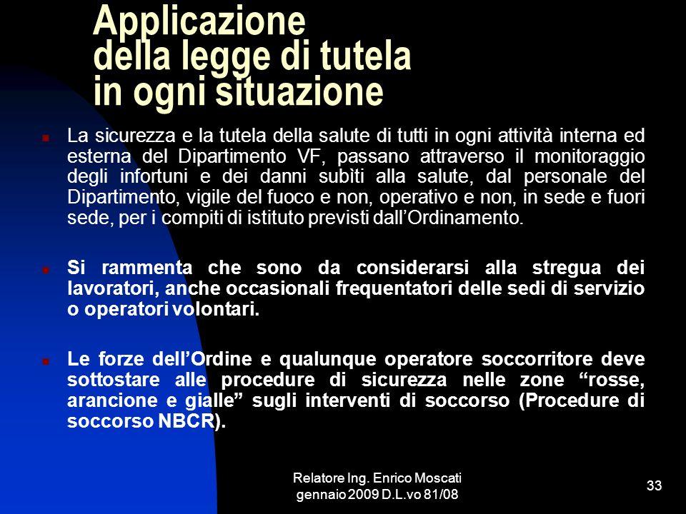 Relatore Ing. Enrico Moscati gennaio 2009 D.L.vo 81/08 33 Applicazione della legge di tutela in ogni situazione La sicurezza e la tutela della salute
