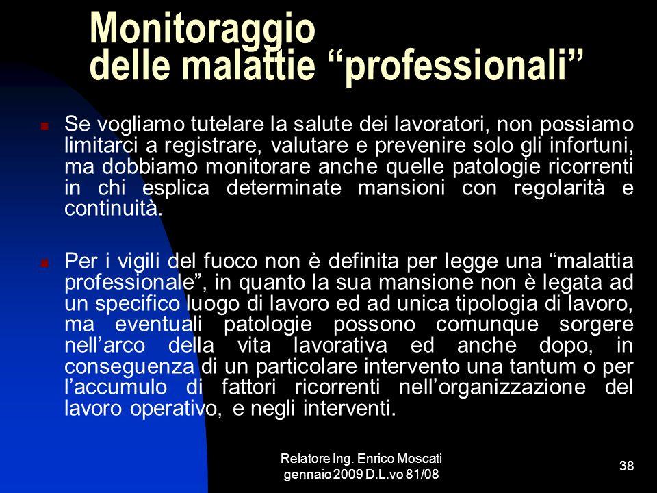 Relatore Ing. Enrico Moscati gennaio 2009 D.L.vo 81/08 38 Monitoraggio delle malattie professionali Se vogliamo tutelare la salute dei lavoratori, non