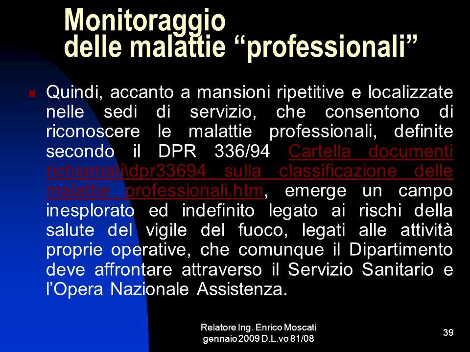 Relatore Ing. Enrico Moscati gennaio 2009 D.L.vo 81/08 39 Monitoraggio delle malattie professionali Quindi, accanto a mansioni ripetitive e localizzat