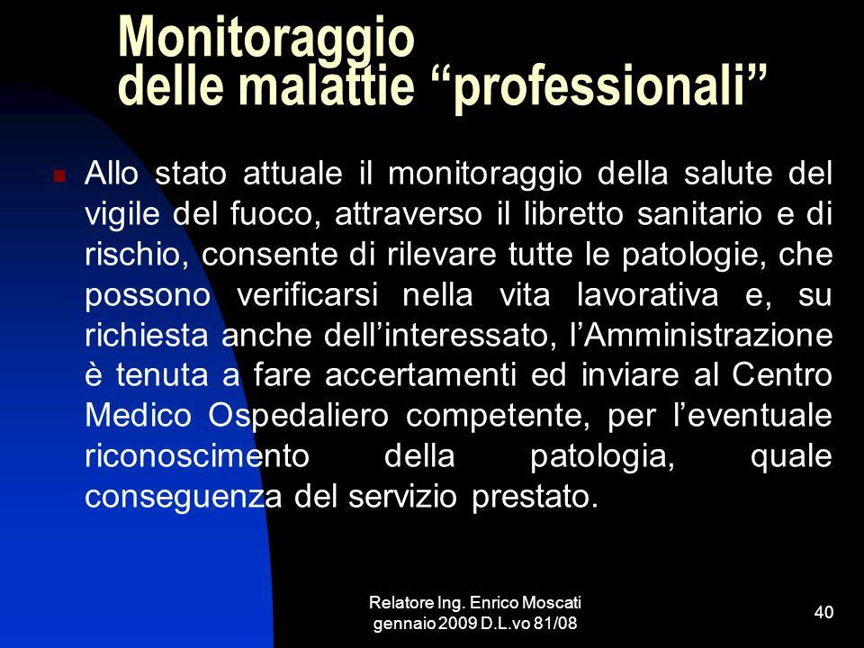 Relatore Ing. Enrico Moscati gennaio 2009 D.L.vo 81/08 40 Monitoraggio delle malattie professionali Allo stato attuale il monitoraggio della salute de