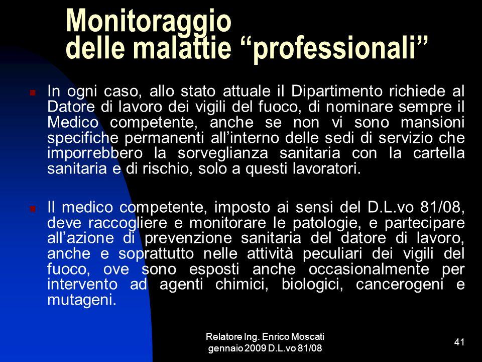 Relatore Ing. Enrico Moscati gennaio 2009 D.L.vo 81/08 41 Monitoraggio delle malattie professionali In ogni caso, allo stato attuale il Dipartimento r