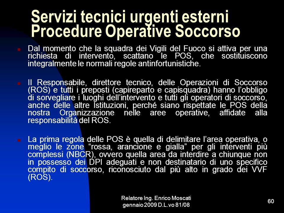 Relatore Ing. Enrico Moscati gennaio 2009 D.L.vo 81/08 60 Servizi tecnici urgenti esterni Procedure Operative Soccorso Dal momento che la squadra dei