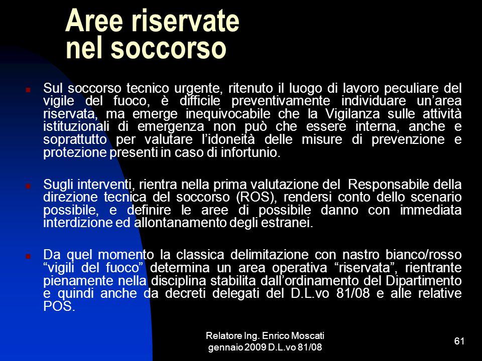 Relatore Ing. Enrico Moscati gennaio 2009 D.L.vo 81/08 61 Aree riservate nel soccorso Sul soccorso tecnico urgente, ritenuto il luogo di lavoro peculi