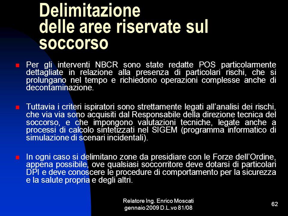 Relatore Ing. Enrico Moscati gennaio 2009 D.L.vo 81/08 62 Delimitazione delle aree riservate sul soccorso Per gli interventi NBCR sono state redatte P