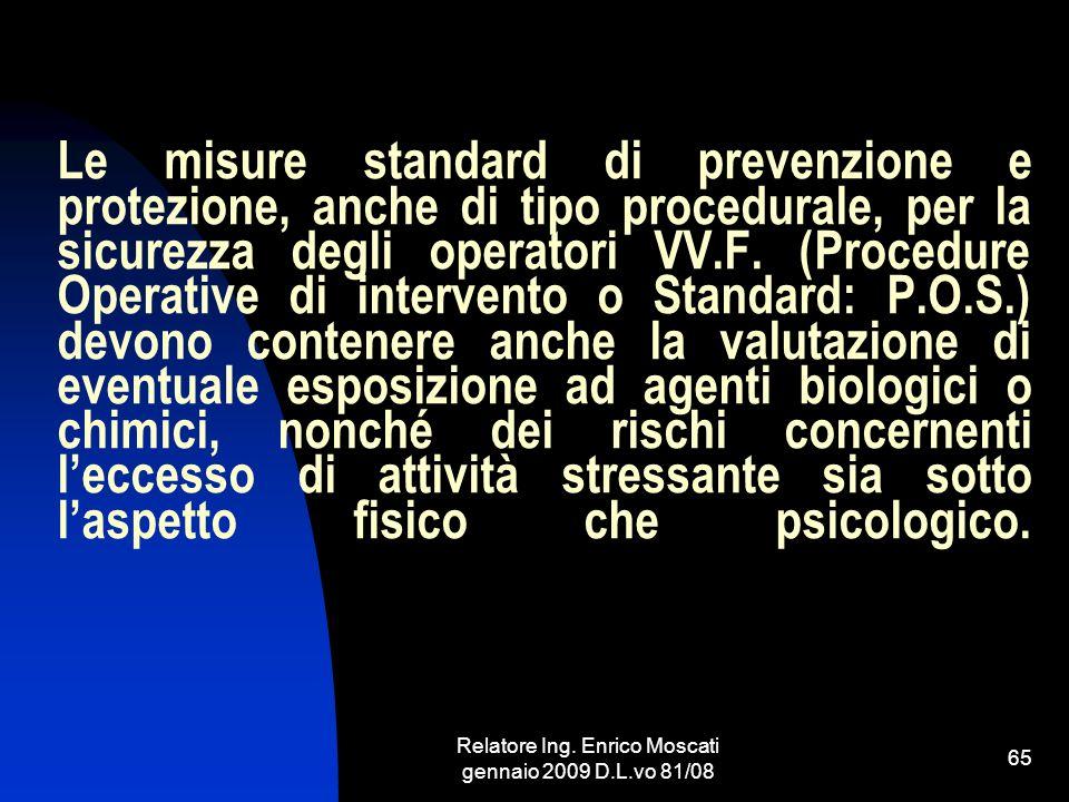 Relatore Ing. Enrico Moscati gennaio 2009 D.L.vo 81/08 65 Le misure standard di prevenzione e protezione, anche di tipo procedurale, per la sicurezza