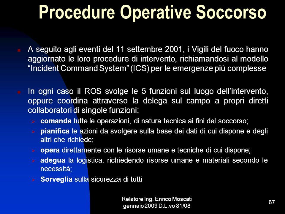 Relatore Ing. Enrico Moscati gennaio 2009 D.L.vo 81/08 67 Procedure Operative Soccorso A seguito agli eventi del 11 settembre 2001, i Vigili del fuoco