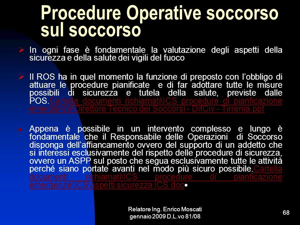 Relatore Ing. Enrico Moscati gennaio 2009 D.L.vo 81/08 68 Procedure Operative soccorso sul soccorso In ogni fase è fondamentale la valutazione degli a