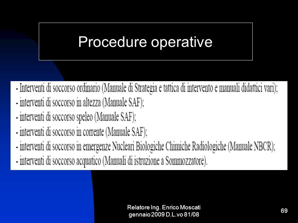 Relatore Ing. Enrico Moscati gennaio 2009 D.L.vo 81/08 69 Procedure operative