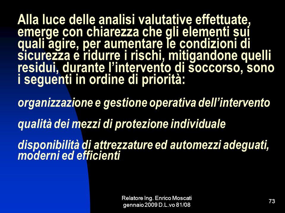 Relatore Ing. Enrico Moscati gennaio 2009 D.L.vo 81/08 73 Alla luce delle analisi valutative effettuate, emerge con chiarezza che gli elementi sui qua