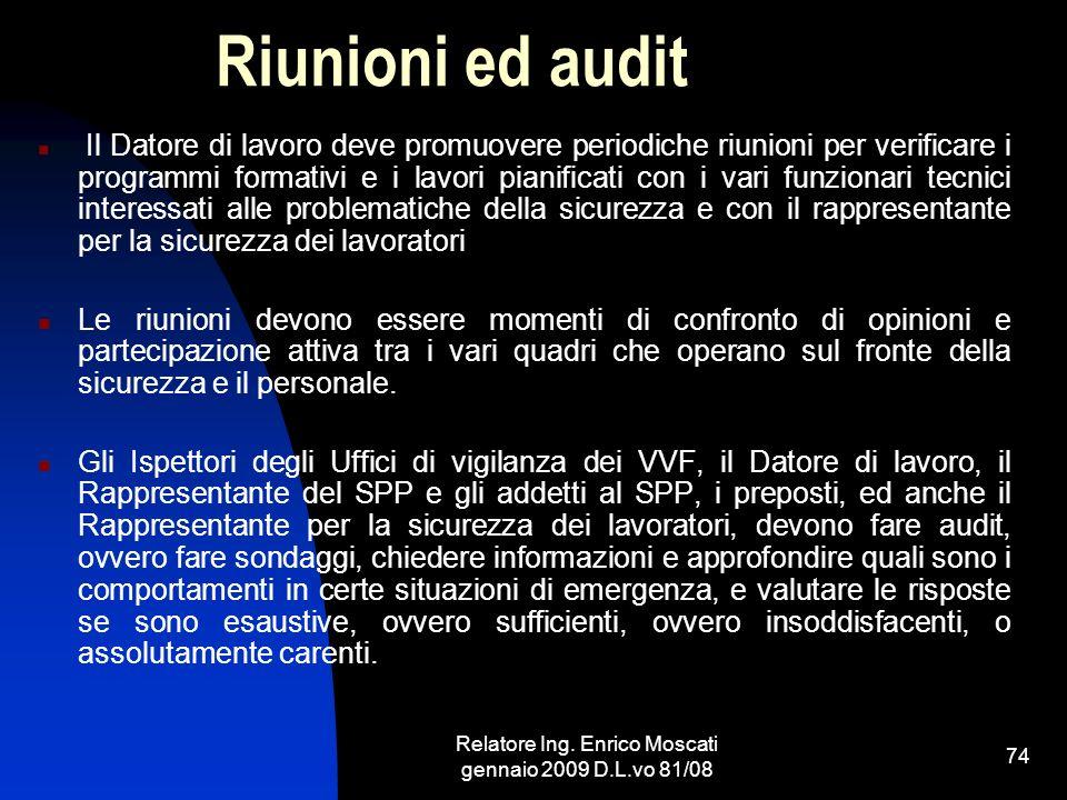 Relatore Ing. Enrico Moscati gennaio 2009 D.L.vo 81/08 74 Riunioni ed audit Il Datore di lavoro deve promuovere periodiche riunioni per verificare i p