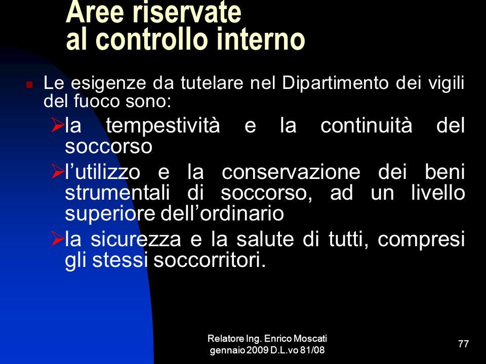Relatore Ing. Enrico Moscati gennaio 2009 D.L.vo 81/08 77 Aree riservate al controllo interno Le esigenze da tutelare nel Dipartimento dei vigili del