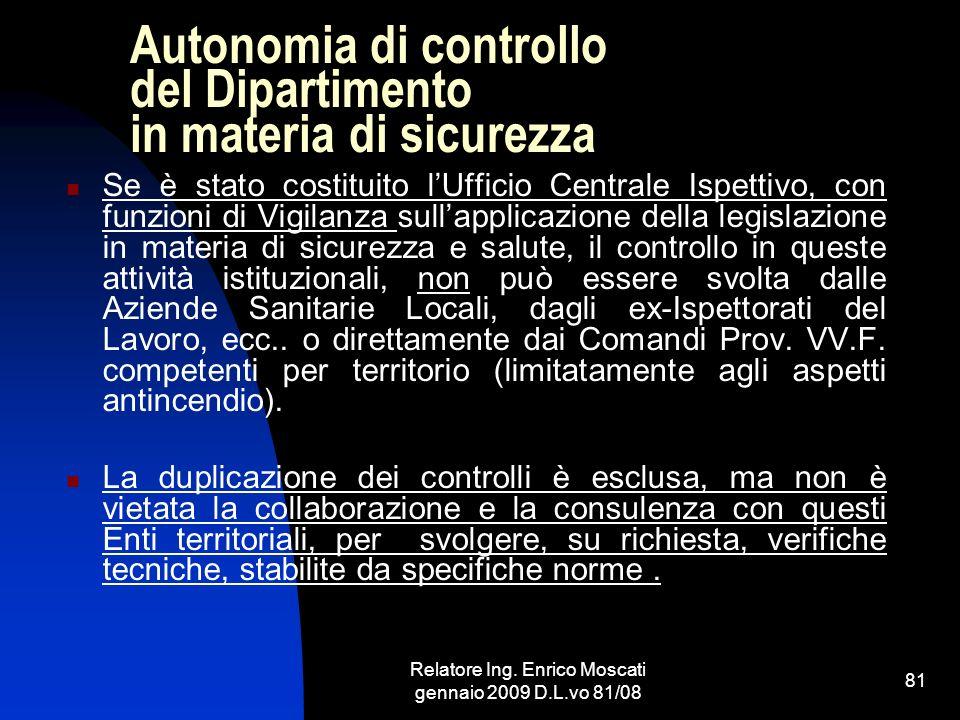 Relatore Ing. Enrico Moscati gennaio 2009 D.L.vo 81/08 81 Autonomia di controllo del Dipartimento in materia di sicurezza Se è stato costituito lUffic