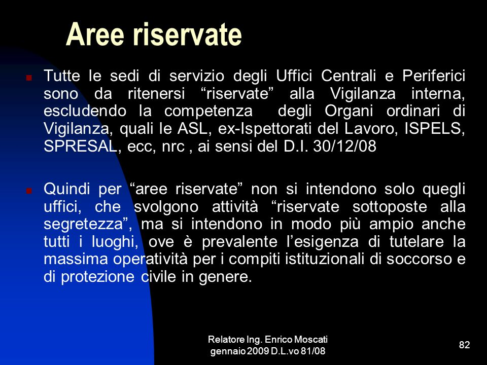 Relatore Ing. Enrico Moscati gennaio 2009 D.L.vo 81/08 82 Aree riservate Tutte le sedi di servizio degli Uffici Centrali e Periferici sono da riteners