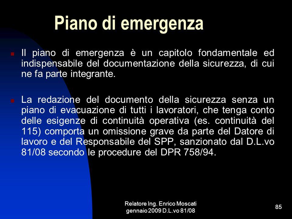 Relatore Ing. Enrico Moscati gennaio 2009 D.L.vo 81/08 85 Piano di emergenza Il piano di emergenza è un capitolo fondamentale ed indispensabile del do