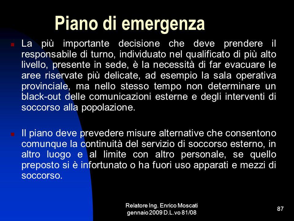 Relatore Ing. Enrico Moscati gennaio 2009 D.L.vo 81/08 87 Piano di emergenza La più importante decisione che deve prendere il responsabile di turno, i