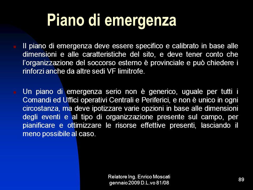 Relatore Ing. Enrico Moscati gennaio 2009 D.L.vo 81/08 89 Piano di emergenza Il piano di emergenza deve essere specifico e calibrato in base alle dime