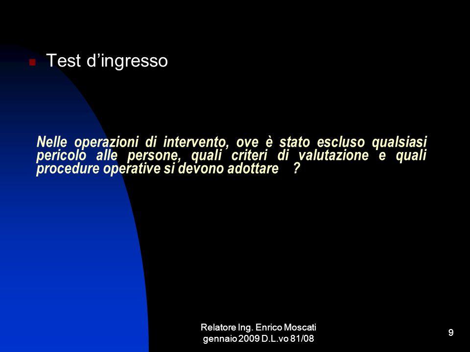 Relatore Ing. Enrico Moscati gennaio 2009 D.L.vo 81/08 9 Nelle operazioni di intervento, ove è stato escluso qualsiasi pericolo alle persone, quali cr