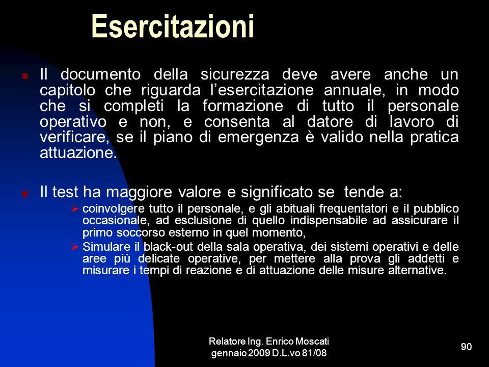 Relatore Ing. Enrico Moscati gennaio 2009 D.L.vo 81/08 90 Esercitazioni Il documento della sicurezza deve avere anche un capitolo che riguarda leserci