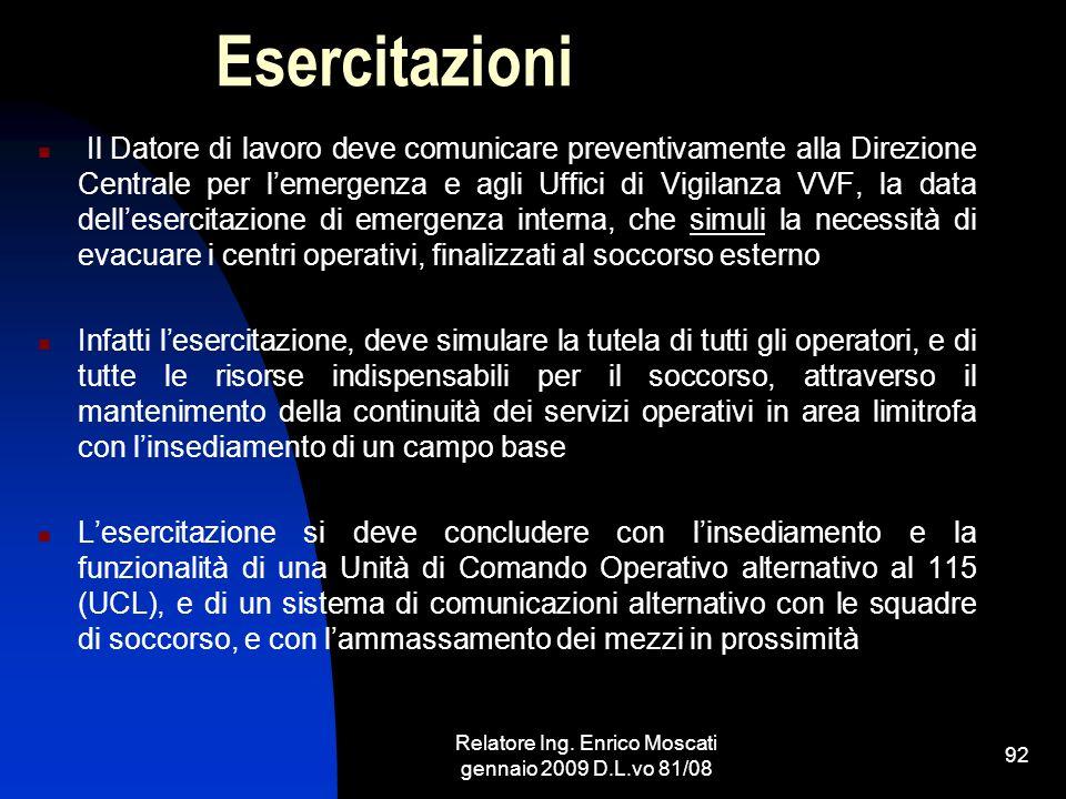 Relatore Ing. Enrico Moscati gennaio 2009 D.L.vo 81/08 92 Esercitazioni Il Datore di lavoro deve comunicare preventivamente alla Direzione Centrale pe