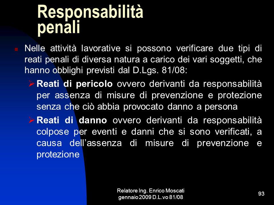 Relatore Ing. Enrico Moscati gennaio 2009 D.L.vo 81/08 93 Responsabilità penali Nelle attività lavorative si possono verificare due tipi di reati pena
