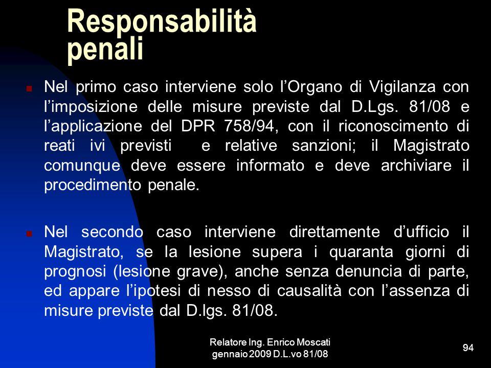 Relatore Ing. Enrico Moscati gennaio 2009 D.L.vo 81/08 94 Responsabilità penali Nel primo caso interviene solo lOrgano di Vigilanza con limposizione d