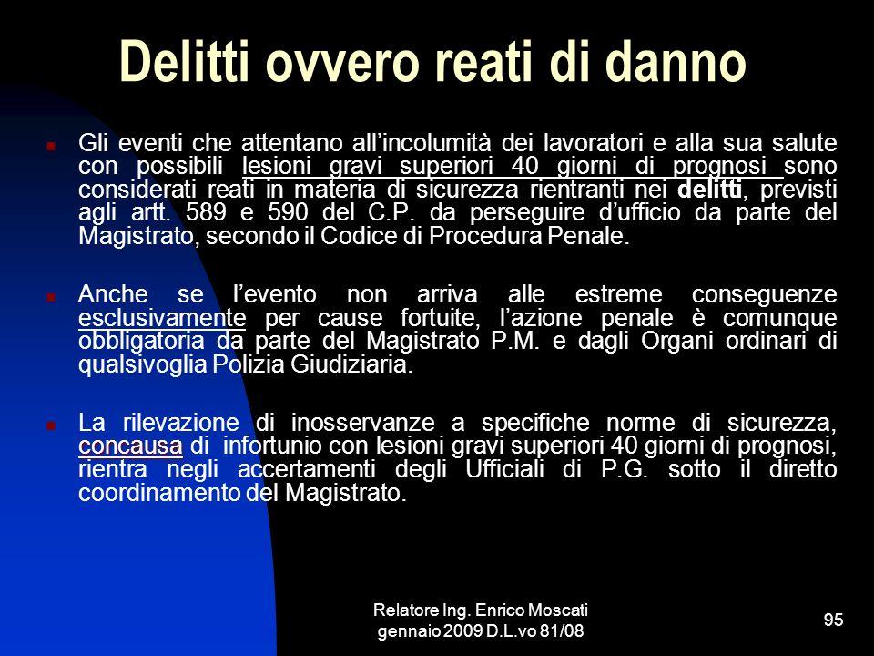 Relatore Ing. Enrico Moscati gennaio 2009 D.L.vo 81/08 95 Delitti ovvero reati di danno Gli eventi che attentano allincolumità dei lavoratori e alla s