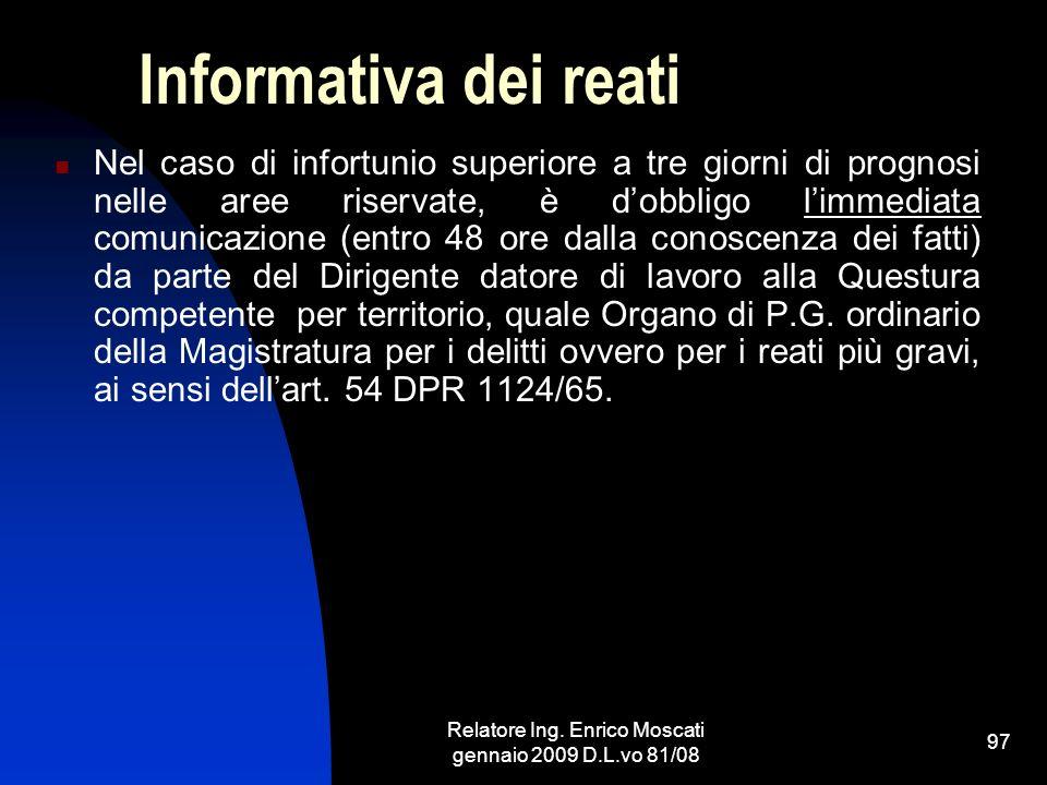 Relatore Ing. Enrico Moscati gennaio 2009 D.L.vo 81/08 97 Informativa dei reati Nel caso di infortunio superiore a tre giorni di prognosi nelle aree r