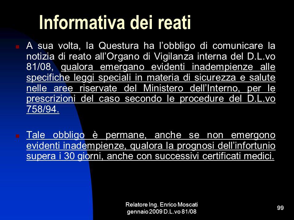 Relatore Ing. Enrico Moscati gennaio 2009 D.L.vo 81/08 99 Informativa dei reati A sua volta, la Questura ha lobbligo di comunicare la notizia di reato