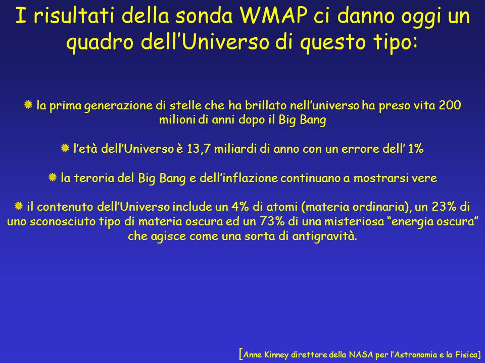 I risultati della sonda WMAP ci danno oggi un quadro dellUniverso di questo tipo: la prima generazione di stelle che ha brillato nelluniverso ha preso