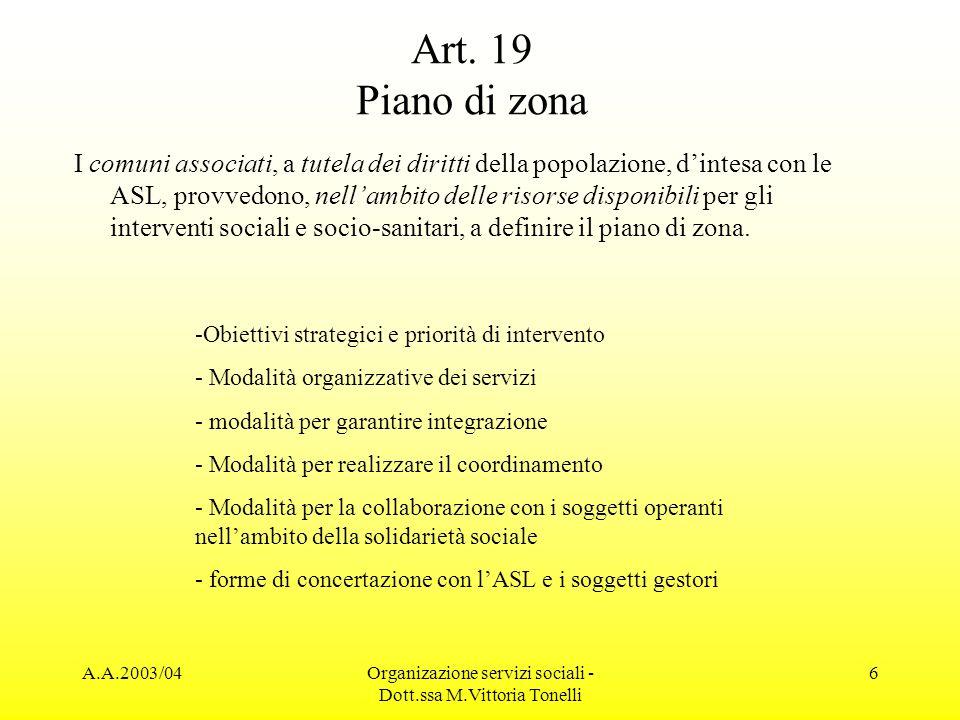 A.A.2003/04Organizazione servizi sociali - Dott.ssa M.Vittoria Tonelli 6 Art. 19 Piano di zona I comuni associati, a tutela dei diritti della popolazi