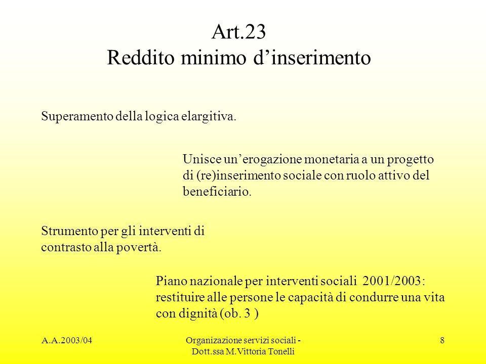 A.A.2003/04Organizazione servizi sociali - Dott.ssa M.Vittoria Tonelli 8 Art.23 Reddito minimo dinserimento Superamento della logica elargitiva. Unisc