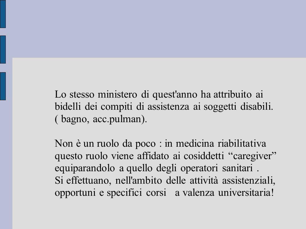 Lo stesso ministero di quest'anno ha attribuito ai bidelli dei compiti di assistenza ai soggetti disabili. ( bagno, acc.pulman). Non è un ruolo da poc