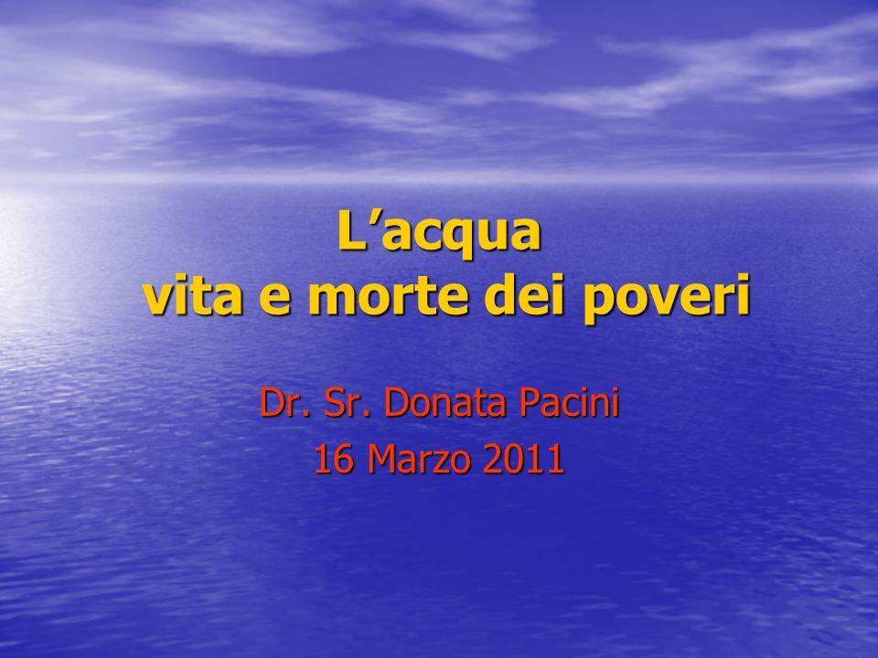 Lacqua vita e morte dei poveri Dr. Sr. Donata Pacini 16 Marzo 2011