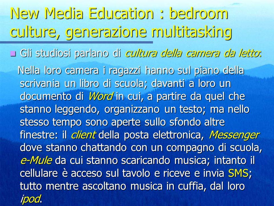 New Media Education : bedroom culture, generazione multitasking Gli studiosi parlano di cultura della camera da letto: Gli studiosi parlano di cultura