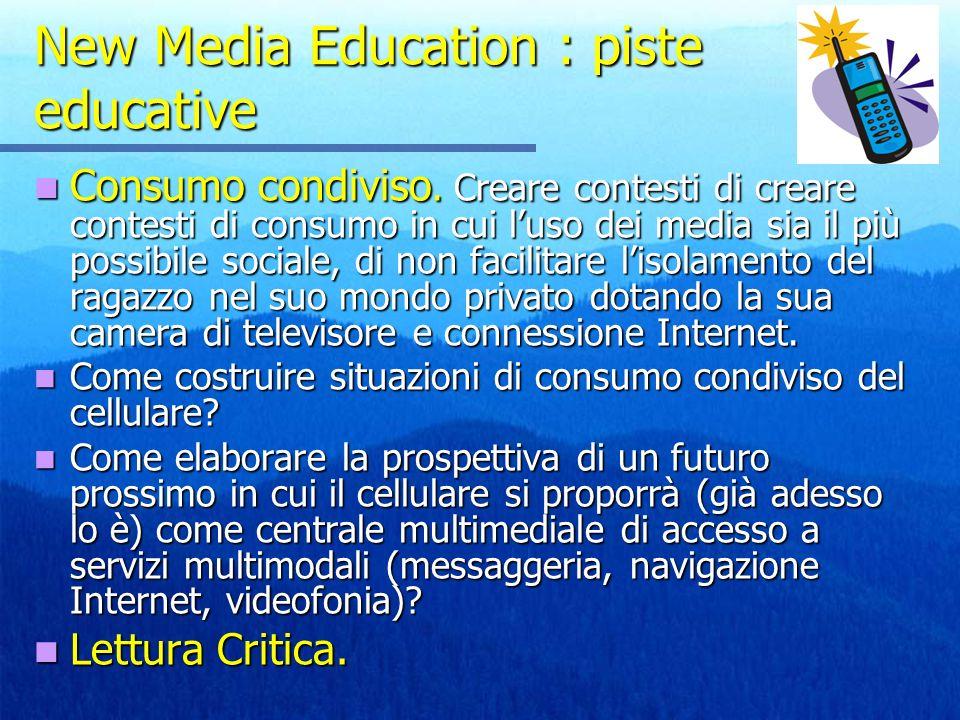 New Media Education : piste educative Consumo condiviso. Creare contesti di creare contesti di consumo in cui luso dei media sia il più possibile soci