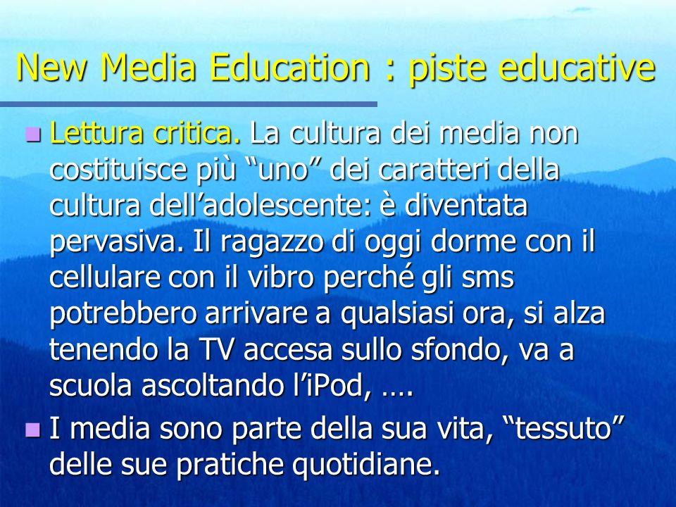 New Media Education : piste educative Lettura critica. La cultura dei media non costituisce più uno dei caratteri della cultura delladolescente: è div