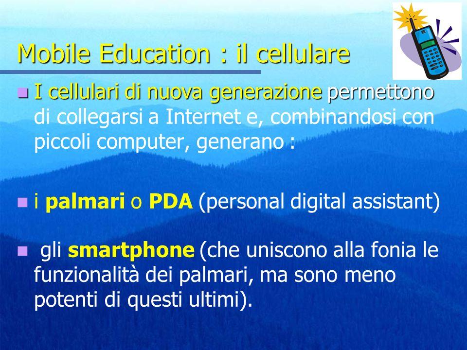 Mobile Education : il cellulare I cellulari di nuova generazione permettono I cellulari di nuova generazione permettono di collegarsi a Internet e, co