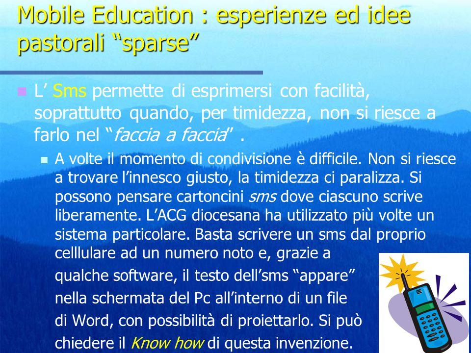 Mobile Education : esperienze ed idee pastorali sparse L Sms permette di esprimersi con facilità, soprattutto quando, per timidezza, non si riesce a farlo nel faccia a faccia.