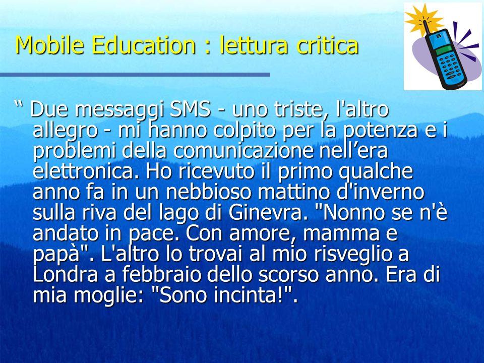 Mobile Education : lettura critica Due messaggi SMS - uno triste, l'altro allegro - mi hanno colpito per la potenza e i problemi della comunicazione n