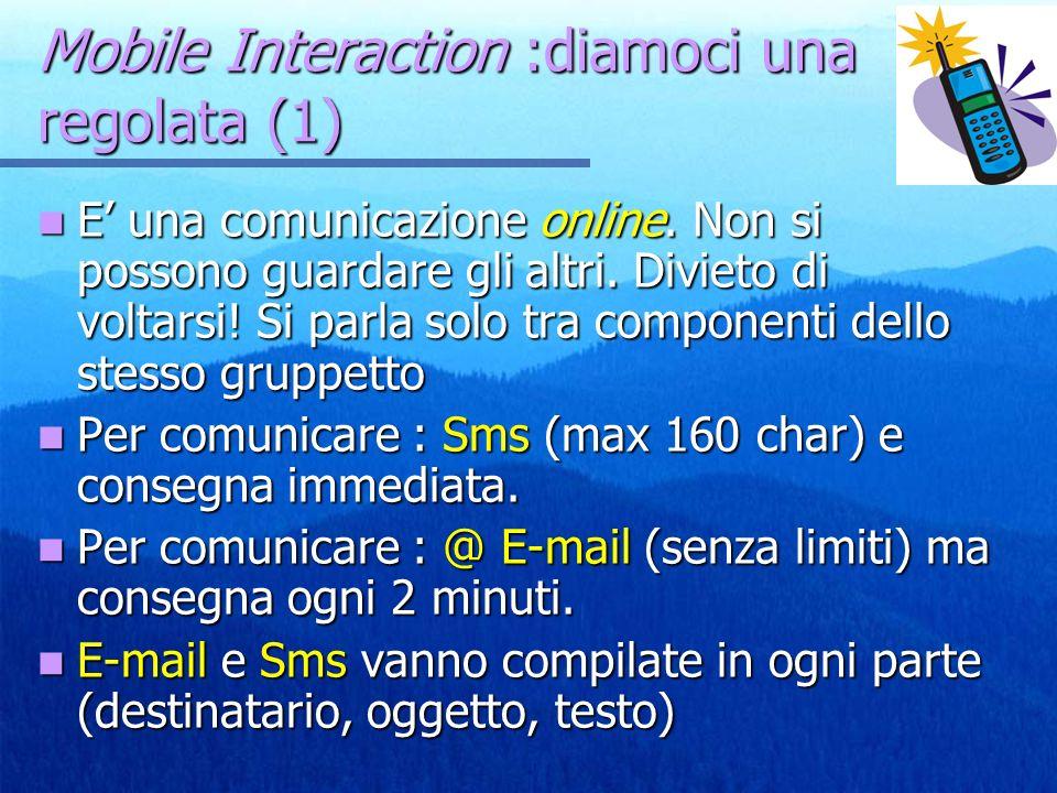 Mobile Interaction :diamoci una regolata (1) E una comunicazione online. Non si possono guardare gli altri. Divieto di voltarsi! Si parla solo tra com