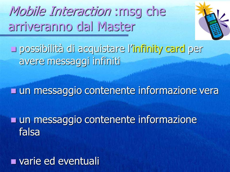 Mobile Interaction :msg che arriveranno dal Master possibilità di acquistare linfinity card per avere messaggi infiniti possibilità di acquistare linf