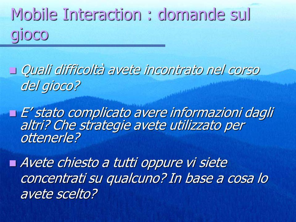 Mobile Interaction : domande sul gioco Quali difficoltà avete incontrato nel corso del gioco? Quali difficoltà avete incontrato nel corso del gioco? E