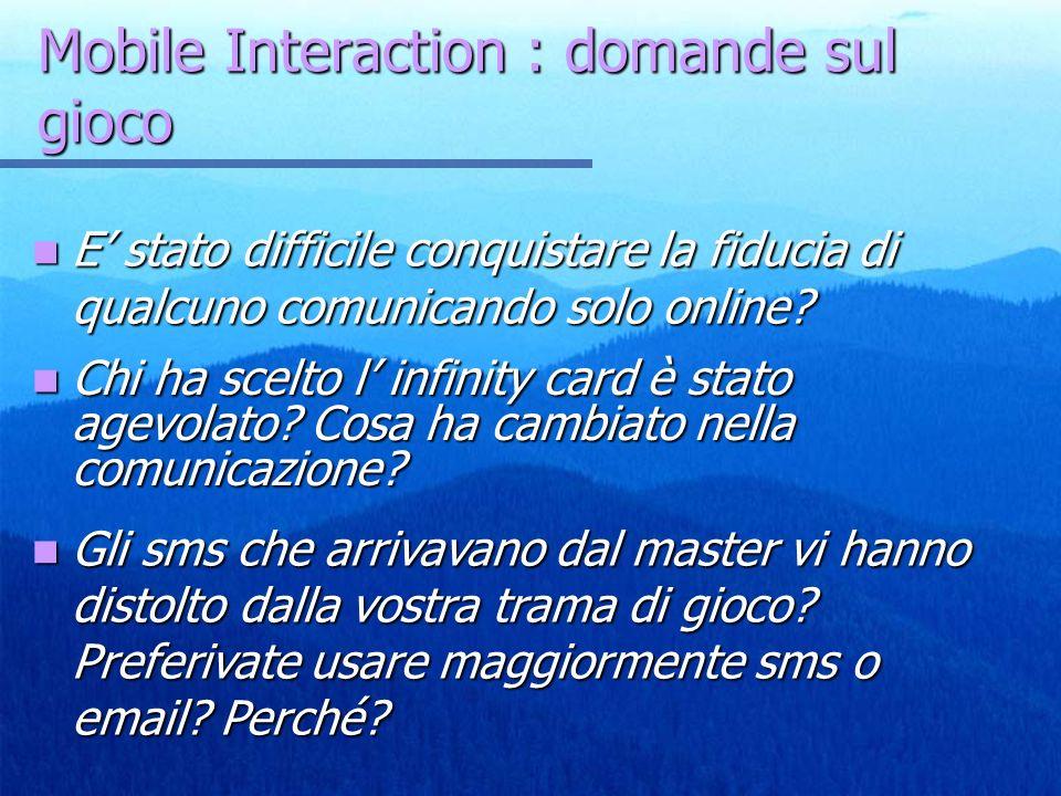 Mobile Interaction : domande sul gioco E stato difficile conquistare la fiducia di qualcuno comunicando solo online? E stato difficile conquistare la