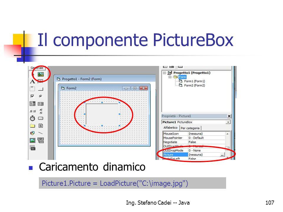 Ing. Stefano Cadei -- Java107 Il componente PictureBox Caricamento dinamico Picture1.Picture = LoadPicture(