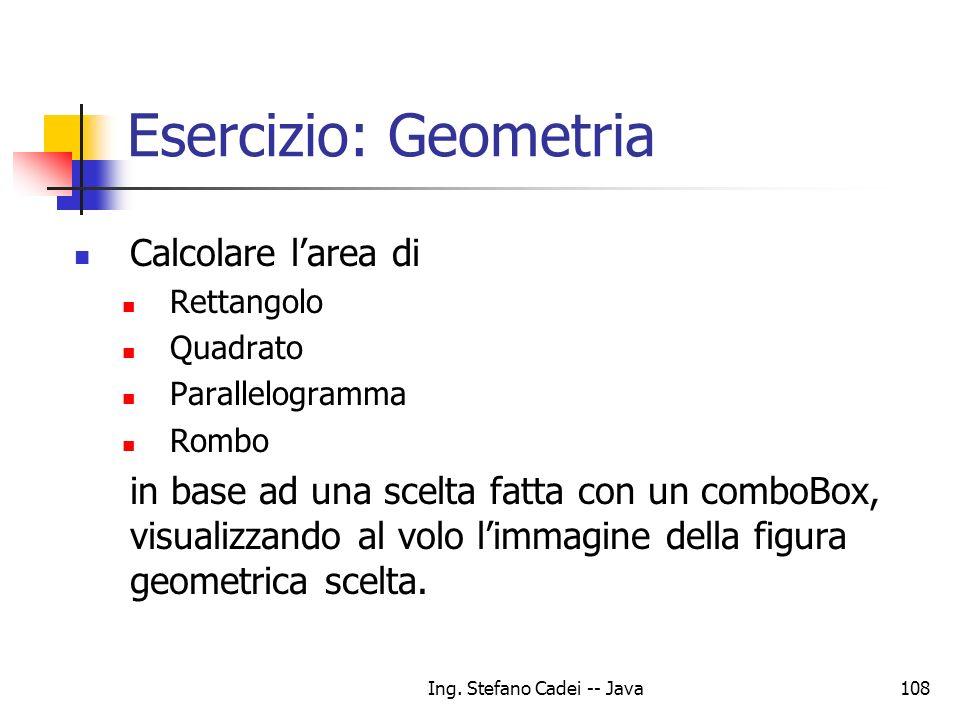 Ing. Stefano Cadei -- Java108 Esercizio: Geometria Calcolare larea di Rettangolo Quadrato Parallelogramma Rombo in base ad una scelta fatta con un com