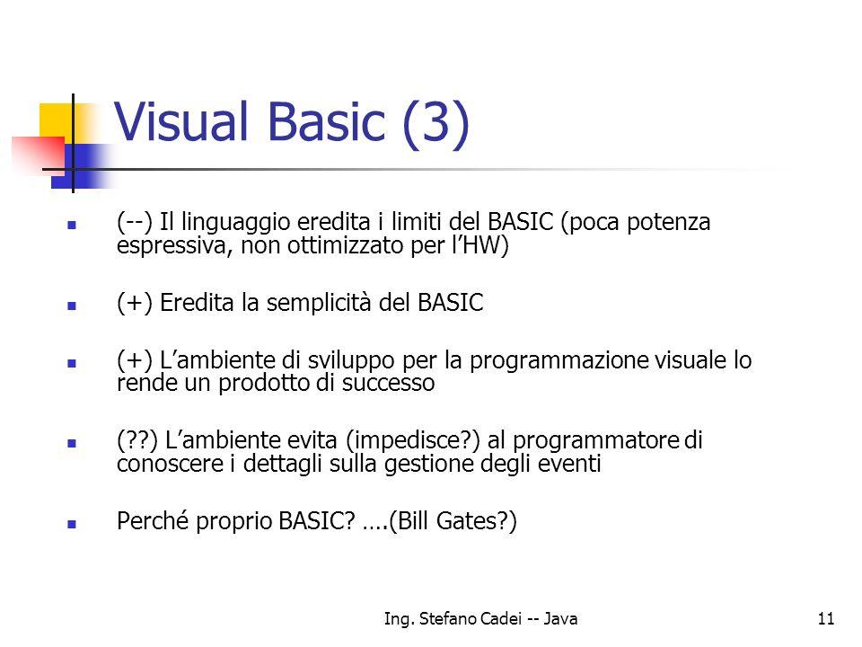 Ing. Stefano Cadei -- Java11 Visual Basic (3) (--) Il linguaggio eredita i limiti del BASIC (poca potenza espressiva, non ottimizzato per lHW) (+) Ere