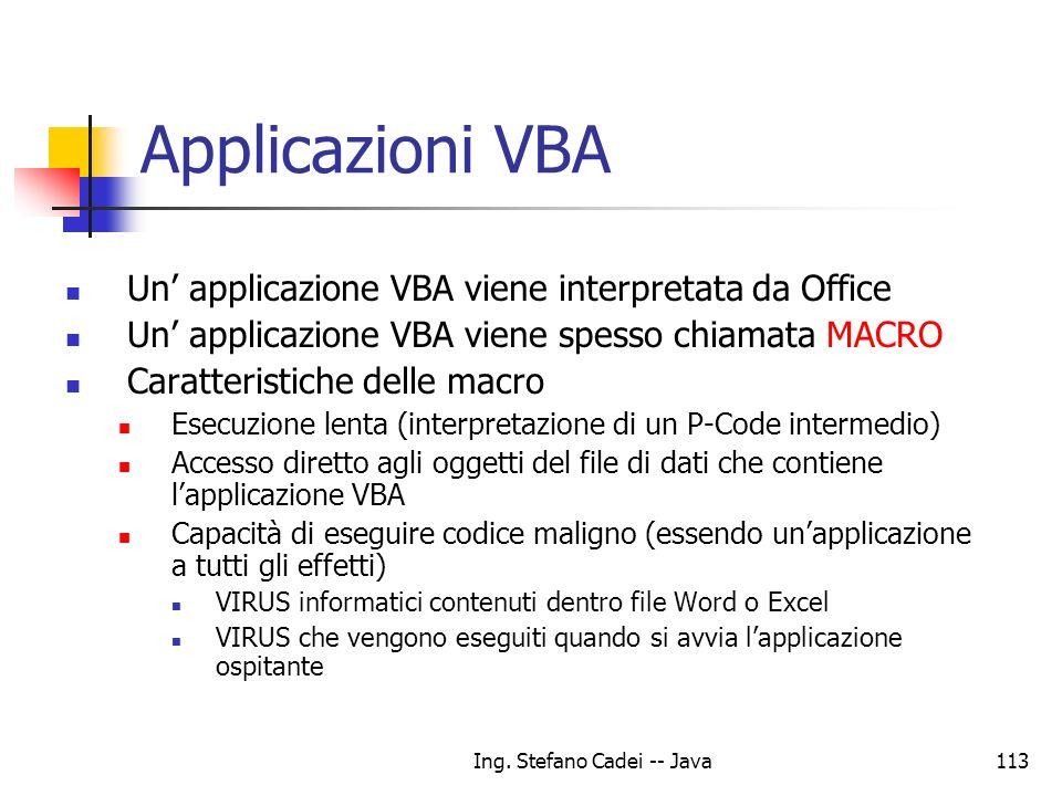 Ing. Stefano Cadei -- Java113 Applicazioni VBA Un applicazione VBA viene interpretata da Office Un applicazione VBA viene spesso chiamata MACRO Caratt