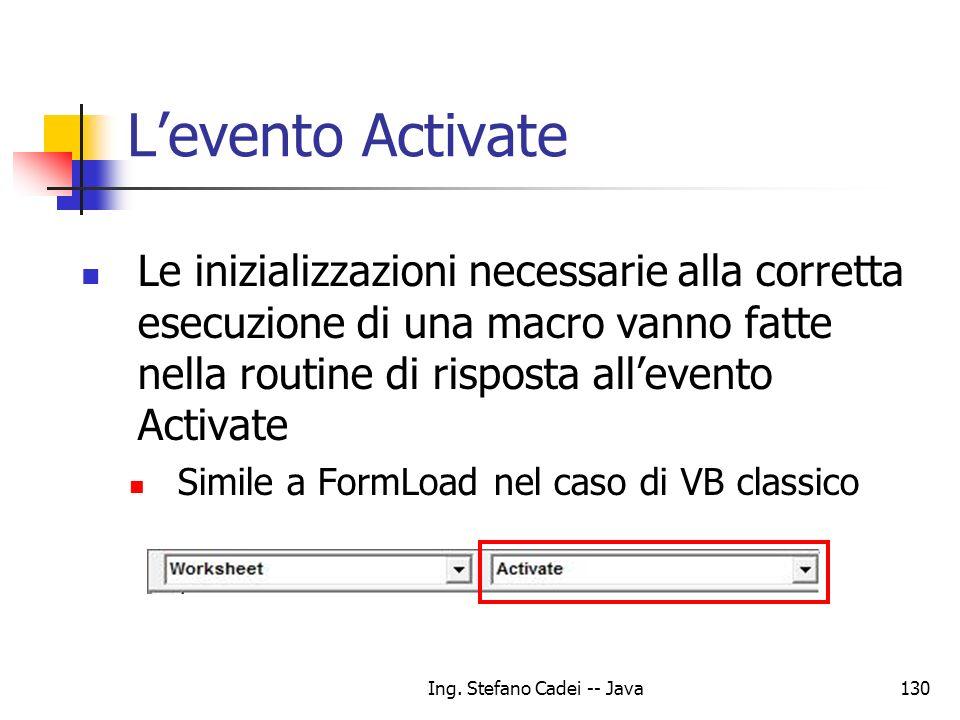 Ing. Stefano Cadei -- Java130 Levento Activate Le inizializzazioni necessarie alla corretta esecuzione di una macro vanno fatte nella routine di rispo