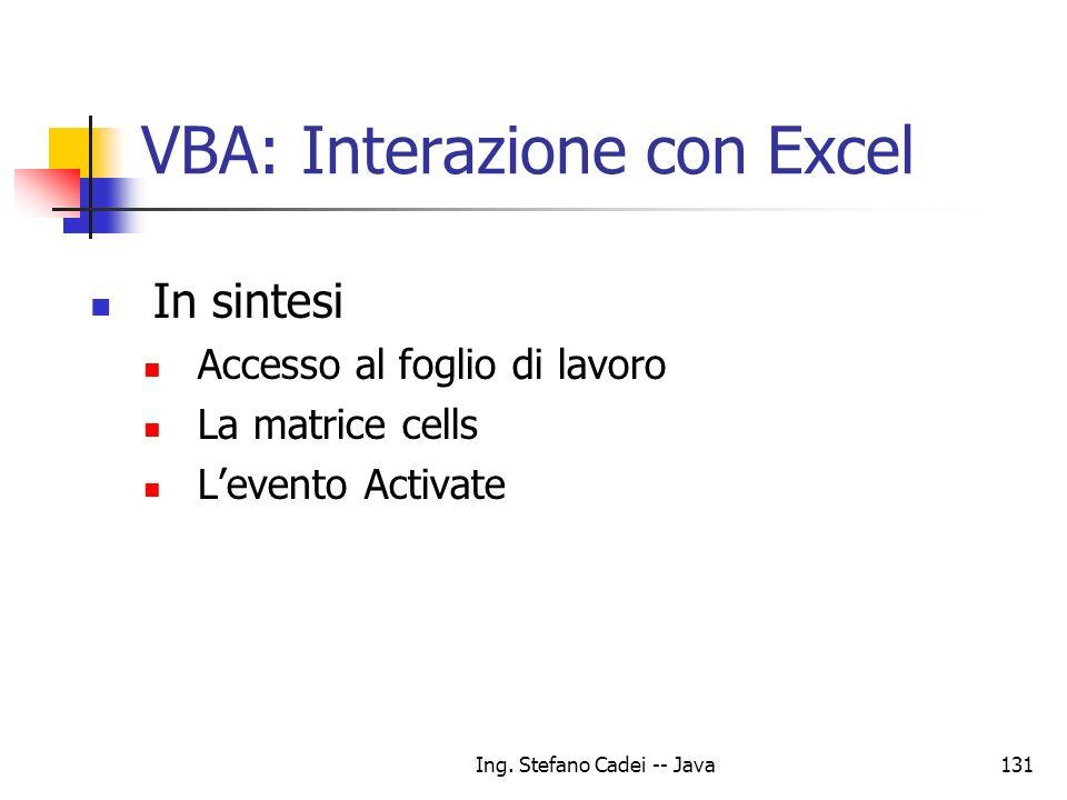 Ing. Stefano Cadei -- Java131 VBA: Interazione con Excel In sintesi Accesso al foglio di lavoro La matrice cells Levento Activate